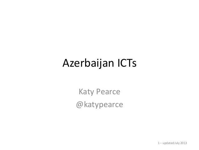 Azerbaijan ICTs Katy Pearce @katypearce 1 – updated July 2013