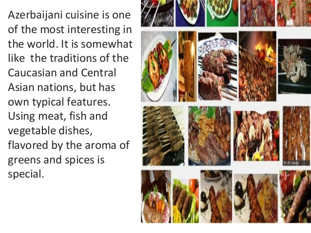 Azerbaijani cuisine is one of the most interesting for Azerbaijani cuisine