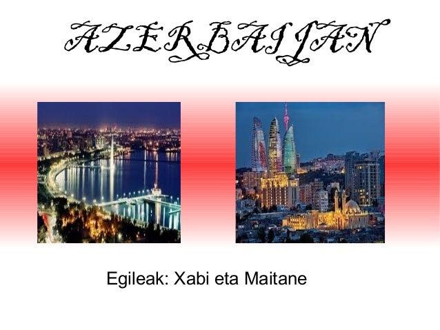 AZERBAIJAN  Egileak: Xabi eta Maitane
