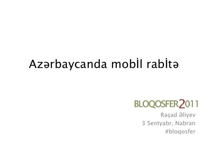 Azərbaycanda mobİl rabİtə<br />Rəşad Əliyev<br />3 Sentyabr, Nabran<br />#bloqosfer<br />