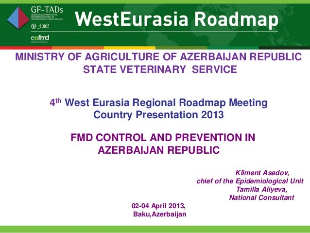 MINISTRY OF AGRICULTURE OF AZERBAIJAN REPUBLIC           STATE VETERINARY SERVICE     4th West Eurasia Regional Roadmap Me...