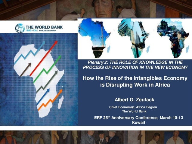 Albert G. Zeufack Chief Economist, Africa Region The World Bank Plenary 2: THE ROLE OF KNOWLEDGE IN THE PROCESS OF INNOVAT...