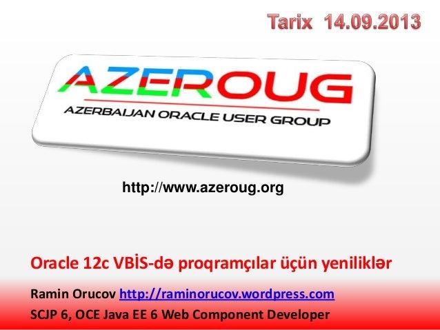 Oracle 12c VBİS-də proqramçılar üçün yeniliklər Ramin Orucov http://raminorucov.wordpress.com SCJP 6, OCE Java EE 6 Web Co...