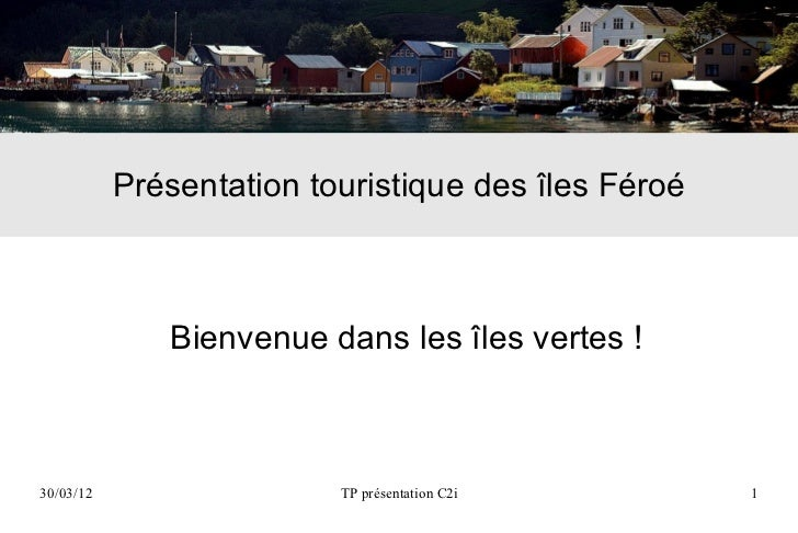 Présentation touristique des îles Féroé              Bienvenue dans les îles vertes !30/03/12                  TP présenta...