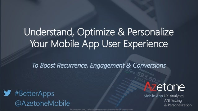 Understand, Optimize & Personalize Your Mobile App User Experience To Boost Recurrence, Engagement & Conversions #BetterAp...