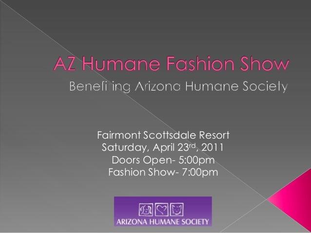 Fairmont Scottsdale Resort Saturday, April 23rd, 2011   Doors Open- 5:00pm  Fashion Show- 7:00pm