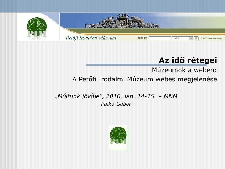 """Az idő rétegei Múzeumok a weben: A Petőfi Irodalmi Múzeum webes megjelenése """" Múltunk jövője"""", 2010. jan. 14-15. – MNM Pal..."""
