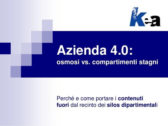 Azienda 4.0: osmosi vs. compartimenti stagni Perché e come portare i contenuti fuori dal recinto dei silos dipartimentali