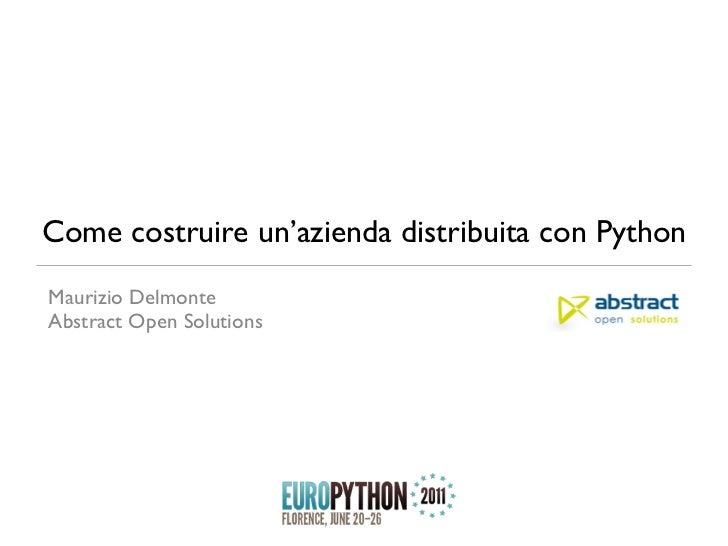 Come costruire un'azienda distribuita con PythonMaurizio DelmonteAbstract Open Solutions