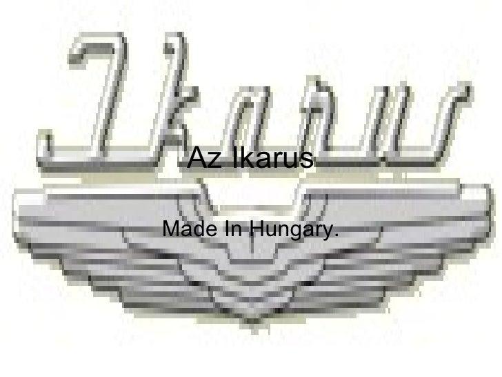 Az Ikarus Made In Hungary.