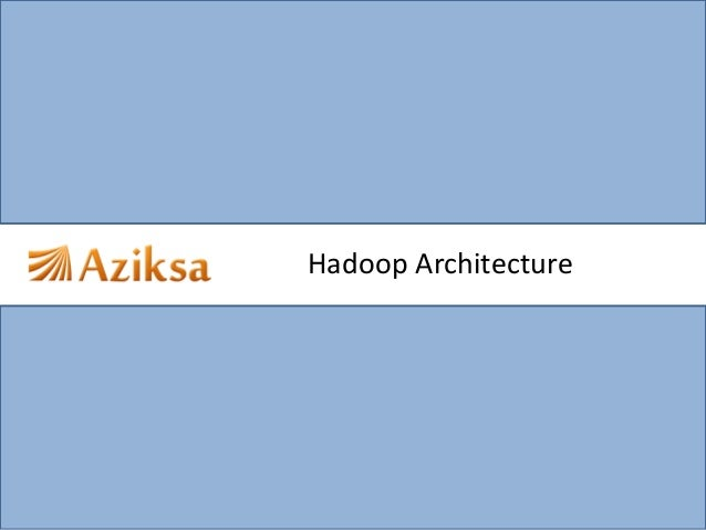 Aziksa hadoop architecture santosh jha for Hadoop architecture ppt