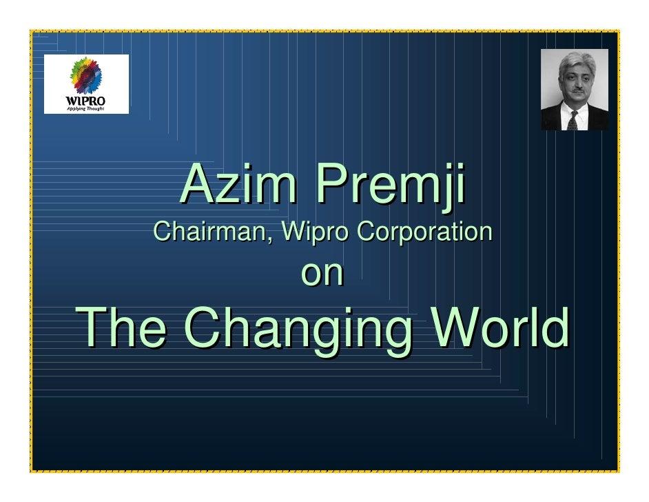 Azim Premji   Chairman, Wipro Corporation              on The Changing World