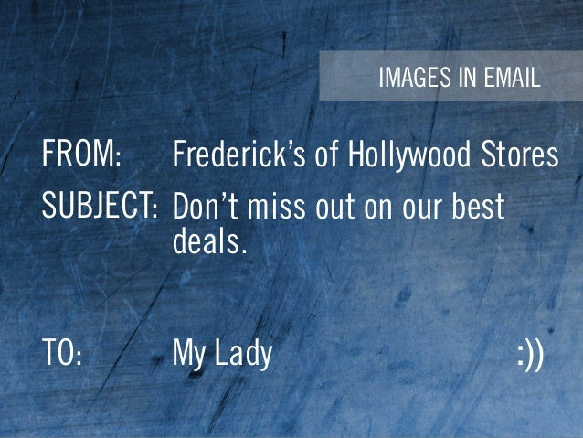 IMAGES IN EMAIL FROM: SUBJECT: Frederick's of Hollywood Stores Don't miss out on our best deals. TO: My Lady :))