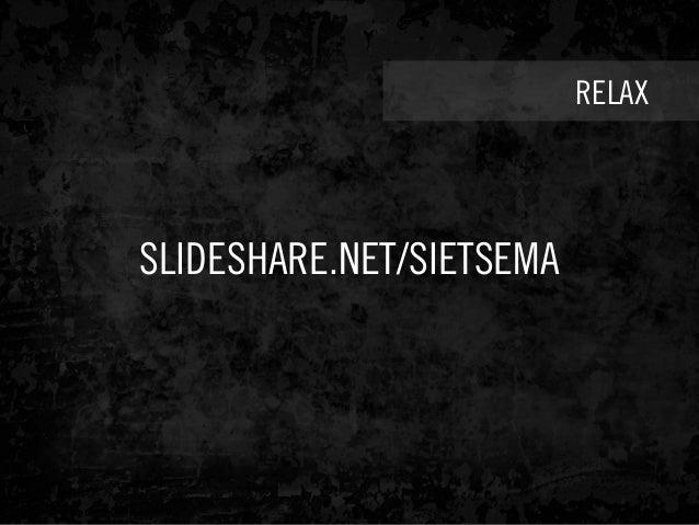 RELAX SLIDESHARE.NET/SIETSEMA