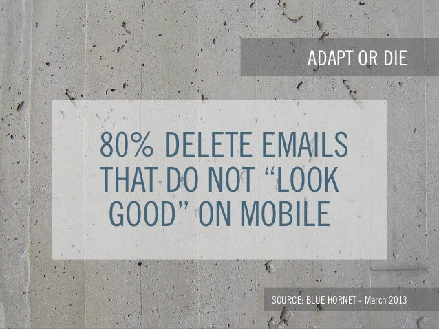 """ADAPT OR DIE SOURCE: BLUE HORNET - March 2013 80% DELETE EMAILS THAT DO NOT """"LOOK GOOD"""" ON MOBILE"""