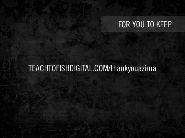 FOR YOU TO KEEP TEACHTOFISHDIGITAL.COM/thankyouazima
