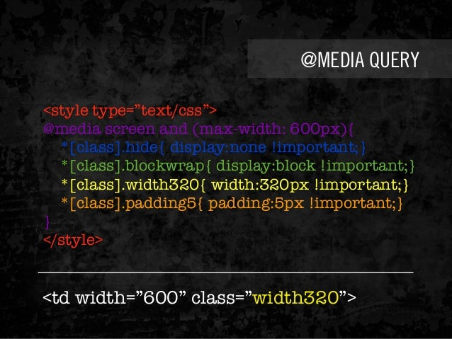 """@MEDIA QUERY <style type=""""text/css""""> @media screen and (max-width: 600px){ *[class].hide{ display:none !important;} *[clas..."""