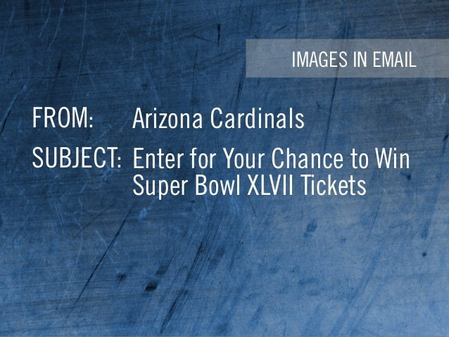 IMAGES IN EMAIL FROM: SUBJECT: Arizona Cardinals Enter for Your Chance to Win Super Bowl XLVII Tickets