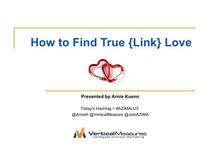 How to Find True {Link} Love Presented by Arnie Kuenn Today's Hashtag = #AZIMALUV  @ArnieK @VerticalMeasure @JoinAZIMA