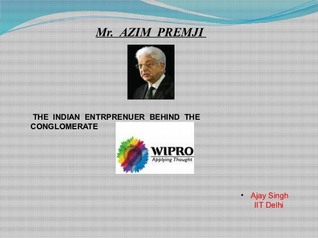 Mr. AZIM PREMJITHE INDIAN ENTRPRENUER BEHIND THECONGLOMERATE                                    • Ajay Singh              ...