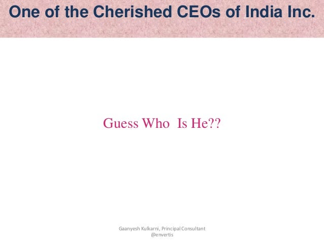 Guess Who Is He?? One of the Cherished CEOs of India Inc. Gaanyesh Kulkarni, Principal Consultant @envertis