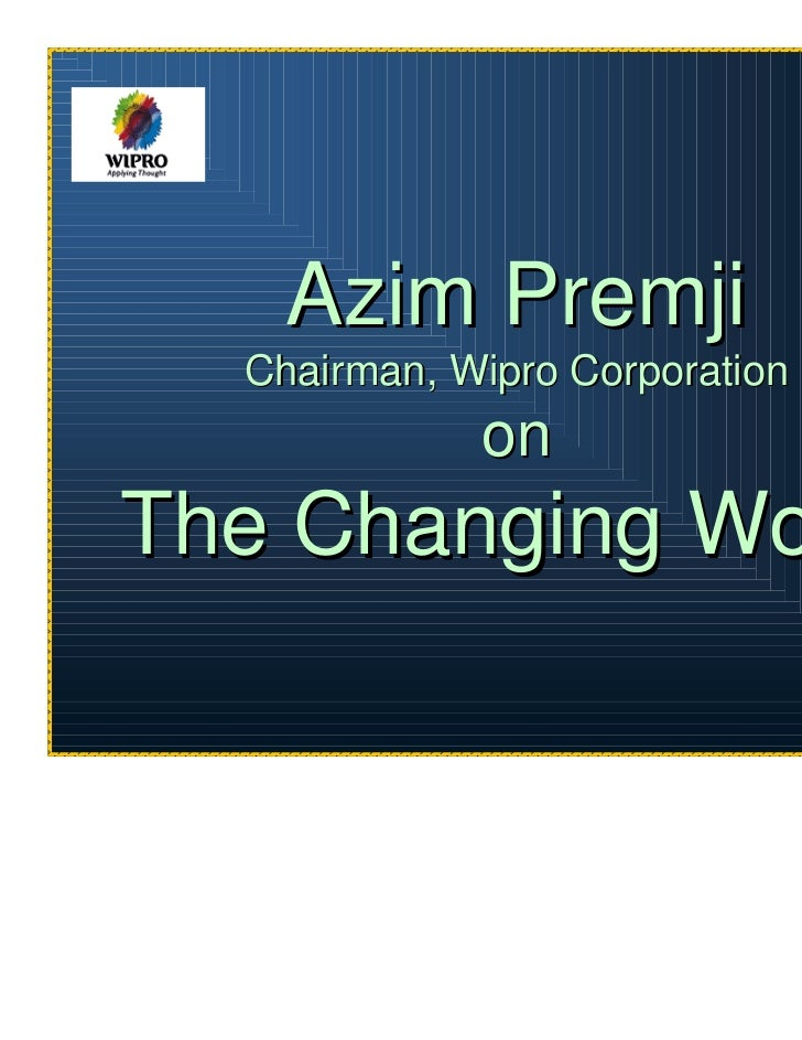 Azim Premji  Chairman, Wipro Corporation             onThe Changing World