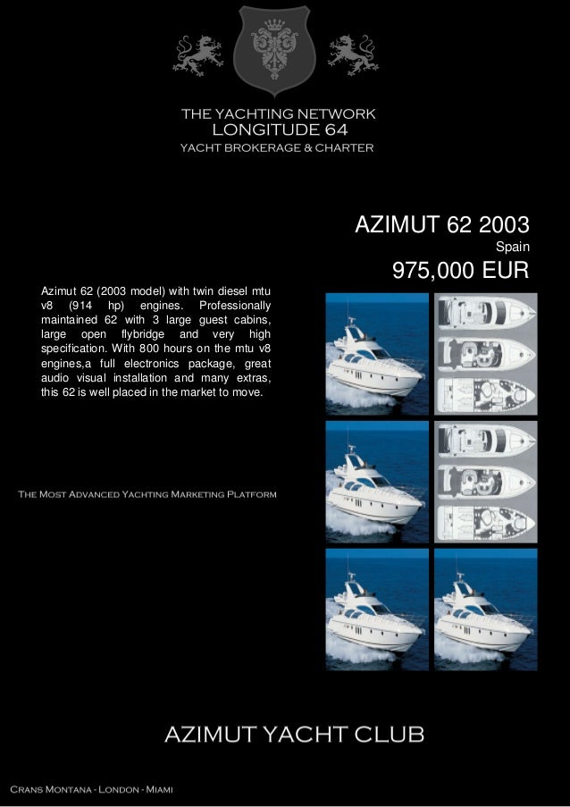 AZIMUT 62 2003 Spain 975,000 EUR Azimut 62 (2003 model) with twin diesel mtu v8 (914 hp) engines. Professionally maintaine...