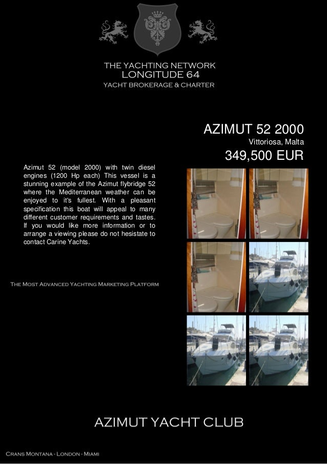 AZIMUT 52 2000 Vittoriosa, Malta 349,500 EUR Azimut 52 (model 2000) with twin diesel engines (1200 Hp each) This vessel is...