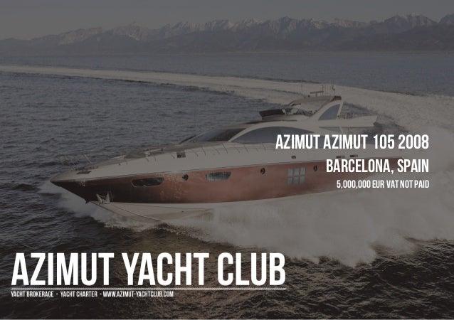 AZIMUT Azimut 105 2008 Barcelona, Spain 5,000,000 EUR Vat Not Paid