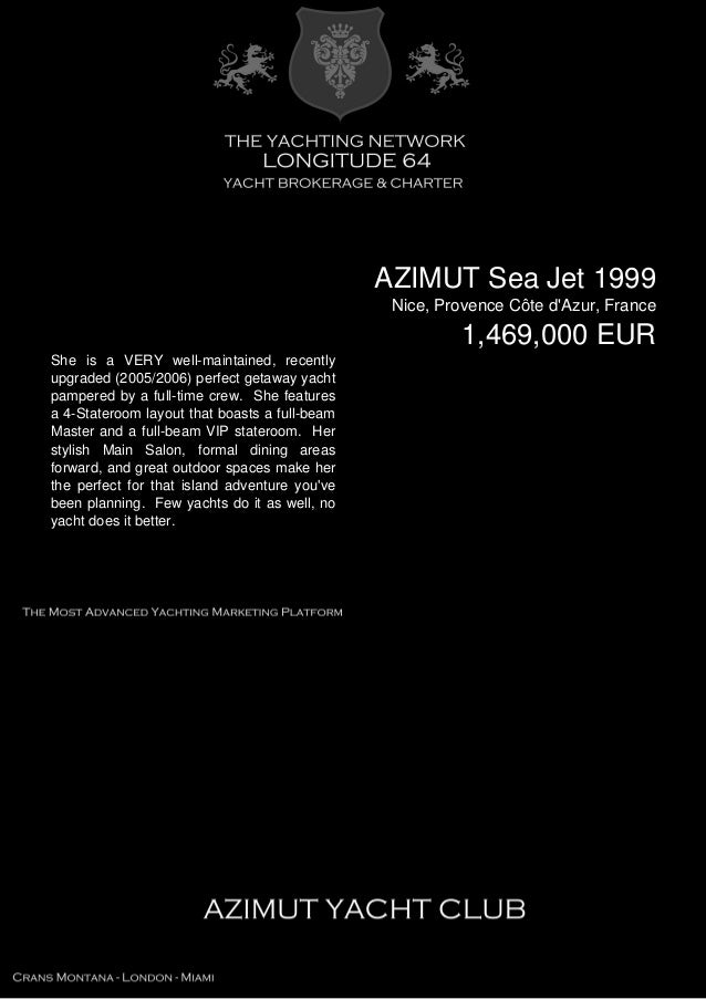 AZIMUT Sea Jet 1999 Nice, Provence Côte d'Azur, France 1,469,000 EUR She is a VERY well-maintained, recently upgraded (200...
