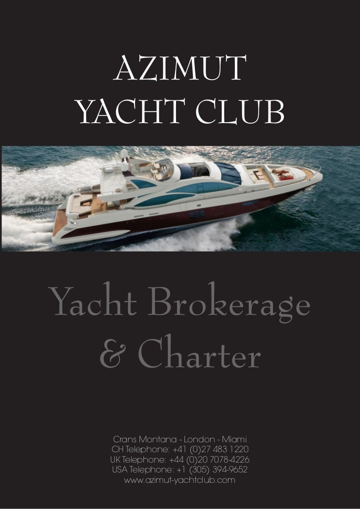 AZIMUT YACHT CLUBYacht Brokerage   & Charter    Crans Montana - London - Miami   CH Telephone: +41 (0)27 483 1220   UK Tel...