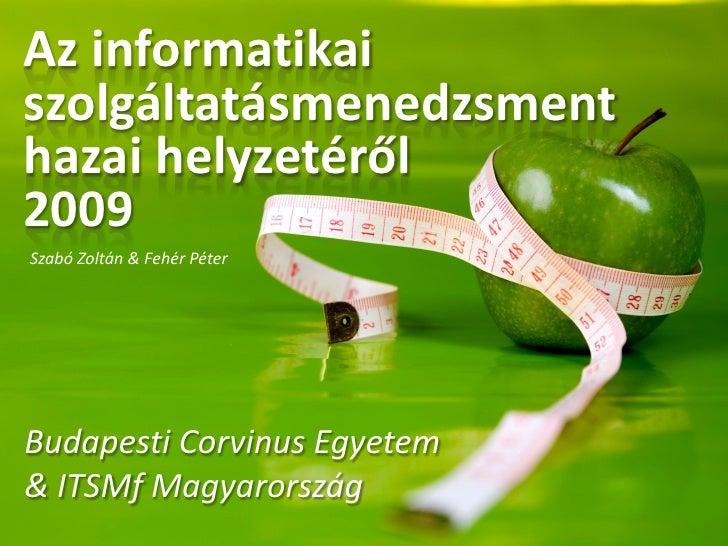 Az informatikai szolgáltatásmenedzsment hazai helyzetéről 2009 Szabó Zoltán & Fehér Péter     Budapesti Corvinus Egyetem &...