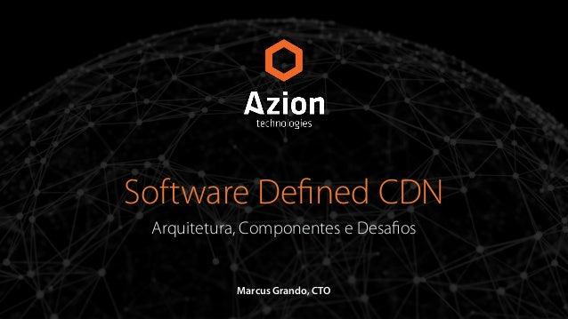 Software Defined CDN  Arquitetura, Componentes e Desafios  Marcus Grando, CTO