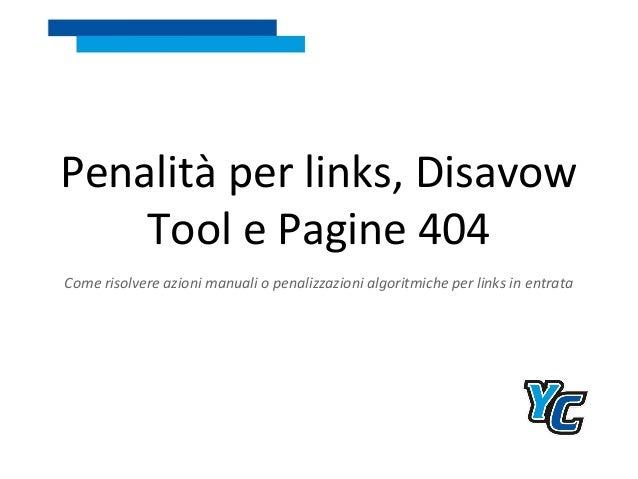 Penalità per links, Disavow Tool e Pagine 404 Come risolvere azioni manuali o penalizzazioni algoritmiche per links in ent...