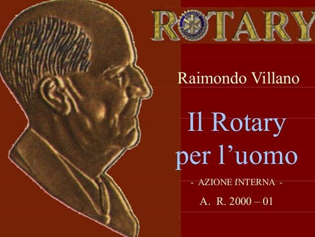Raimondo Villano  Il Rotary per l' l'uomo - AZIONE INTERNA -  A. R. 2000 – 01