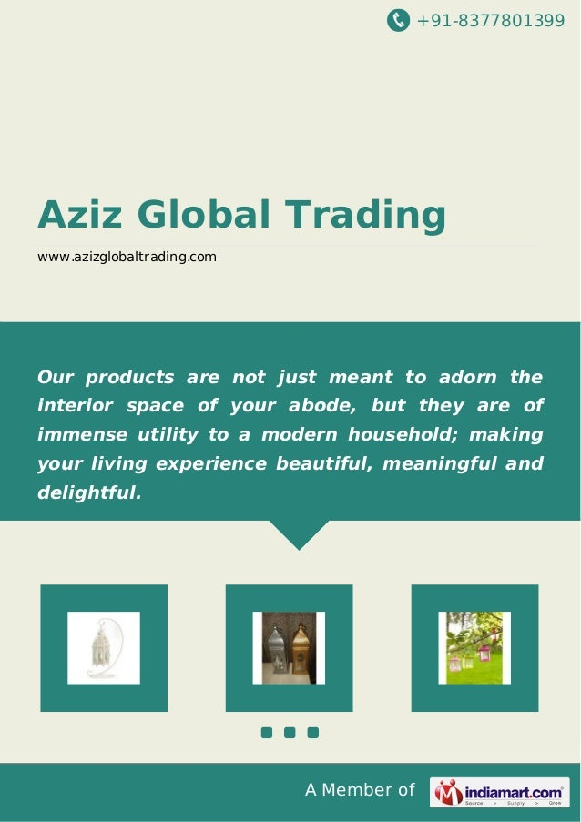 +91-8377801399  Aziz Global Trading www.azizglobaltrading.com  Our products are not just meant to adorn the interior space...