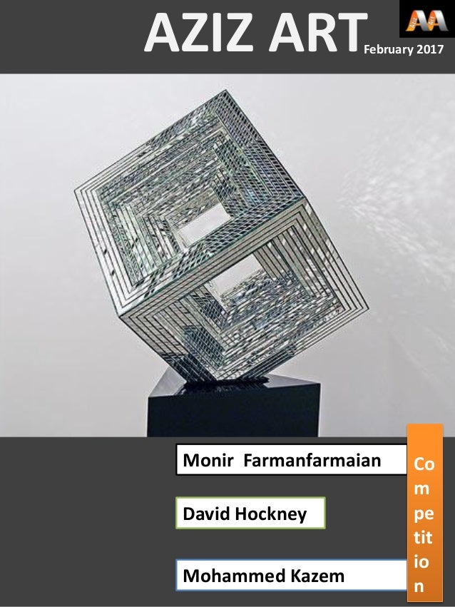 Monir Farmanfarmaian Mohammed Kazem David Hockney AZIZ ARTFebruary 2017 Co m pe tit io n