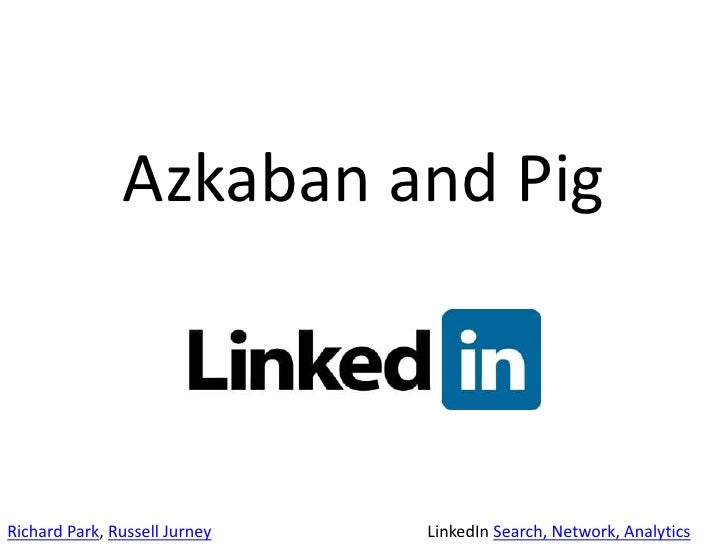 Azkaban and Pig<br />Richard Park, Russell Jurney<br />LinkedIn Search, Network, Analytics<br />