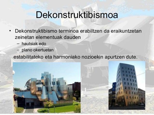 Dekonstruktibismoa • Dekonstruktibismo terminoa erabiltzen da eraikuntzetan zeinetan elementuak dauden – hautsiak edo – pl...