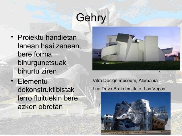 Gehry • Proiektu handietan lanean hasi zenean, bere forma bihurgunetsuak bihurtu ziren • Elementu dekonstruktibistak lerro...