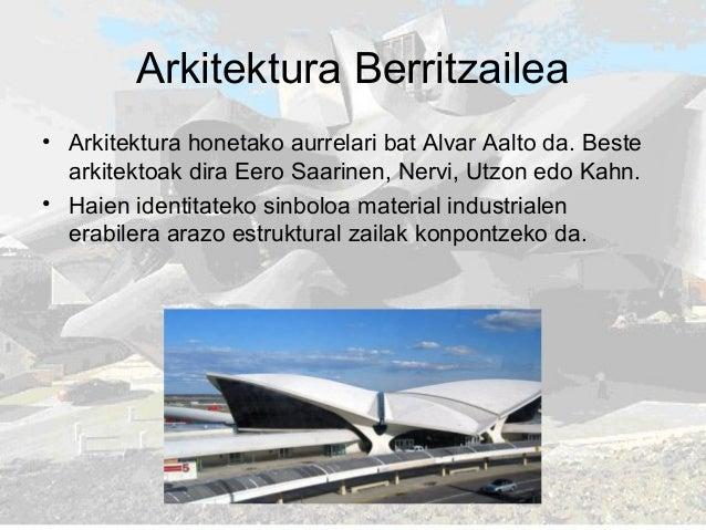Arkitektura Berritzailea • Arkitektura honetako aurrelari bat Alvar Aalto da. Beste arkitektoak dira Eero Saarinen, Nervi,...