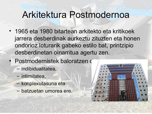 Arkitektura Postmodernoa • 1965 eta 1980 bitartean arkitekto eta kritikoek jarrera desberdinak aurkeztu zituzten eta honen...