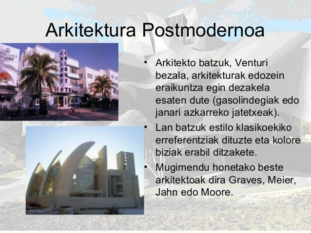 Arkitektura Postmodernoa • Arkitekto batzuk, Venturi bezala, arkitekturak edozein eraikuntza egin dezakela esaten dute (ga...