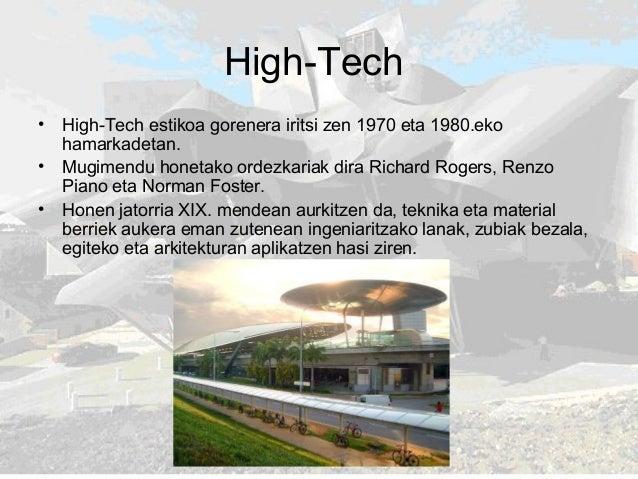 High-Tech • High-Tech estikoa gorenera iritsi zen 1970 eta 1980.eko hamarkadetan. • Mugimendu honetako ordezkariak dira Ri...