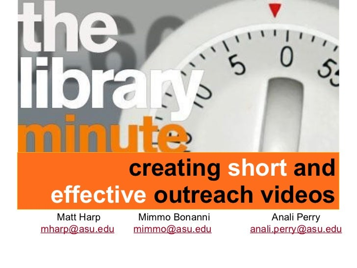 creating  short  and effective  outreach videos Matt Harp [email_address]   Anali Perry [email_address] Mimmo Bonanni [ema...