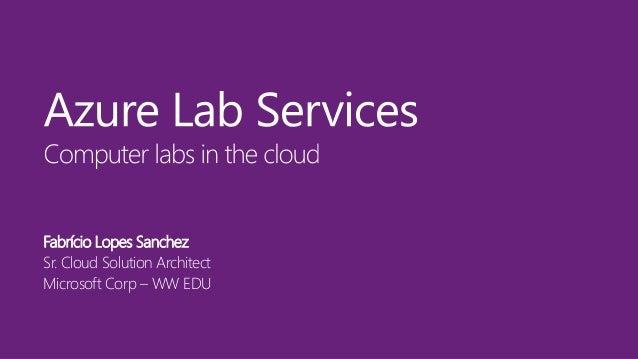 Fabrício Lopes Sanchez Sr. Cloud Solution Architect Microsoft Corp – WW EDU