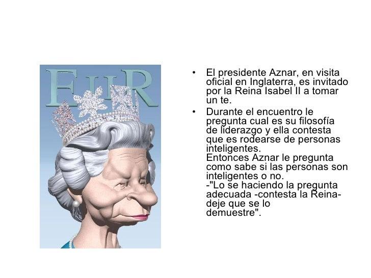 <ul><li>El presidente Aznar, en visita oficial en Inglaterra, es invitado por la Reina Isabel II a tomar un te.  </li></ul...