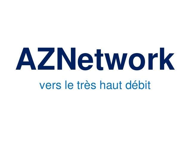 AZNetwork vers le très haut débit ! Slide 2