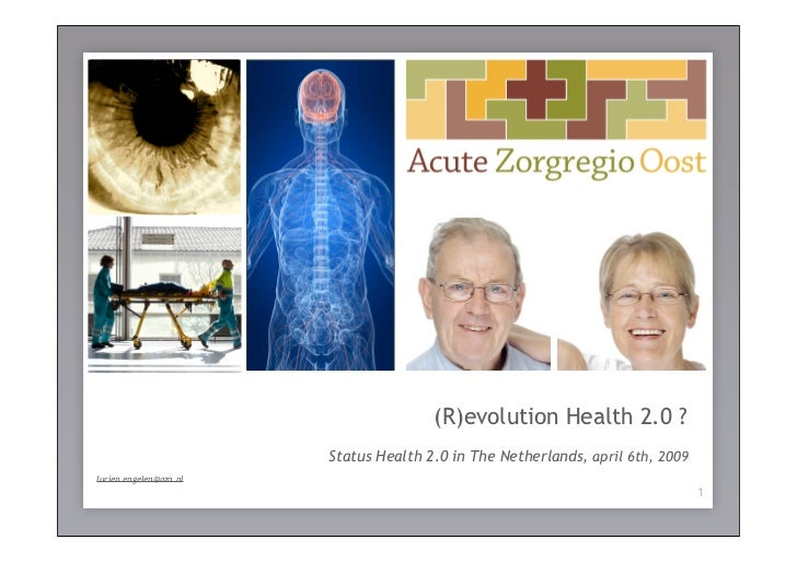 (R)evolution Health 2.0 ? de patiënt centraal !                         Status Health 2.0 in The Netherlands, april 6th, 2...
