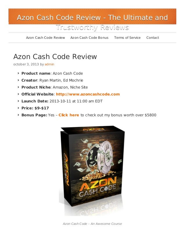 Azon Cash Code Review october 3, 2013 by admin Product name: Azon Cash Code Creator: Ryan Martin, Ed Mochrie Product Niche...